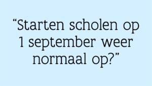 Vraag: Starten scholen op 1 september weer normaal op?